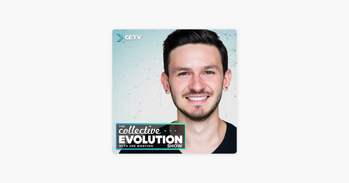 The Collective Evolution Show - With Joe Martino em Apple Podcasts