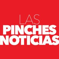 Las Pinches Noticias podcast