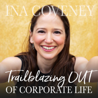 Trailblazing OUT of Corporate Life with Ina Coveney podcast