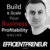 Efficientpreneur Show | Build & Scale Your Business Profitability Online With Less Time, Effort And Cost So You Can Enjoy A Fulfilling Lifestyle artwork