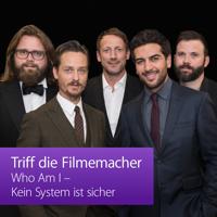 Who Am I — Kein System ist sicher: Triff die Filmemacher podcast