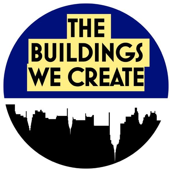 The Buildings We Create