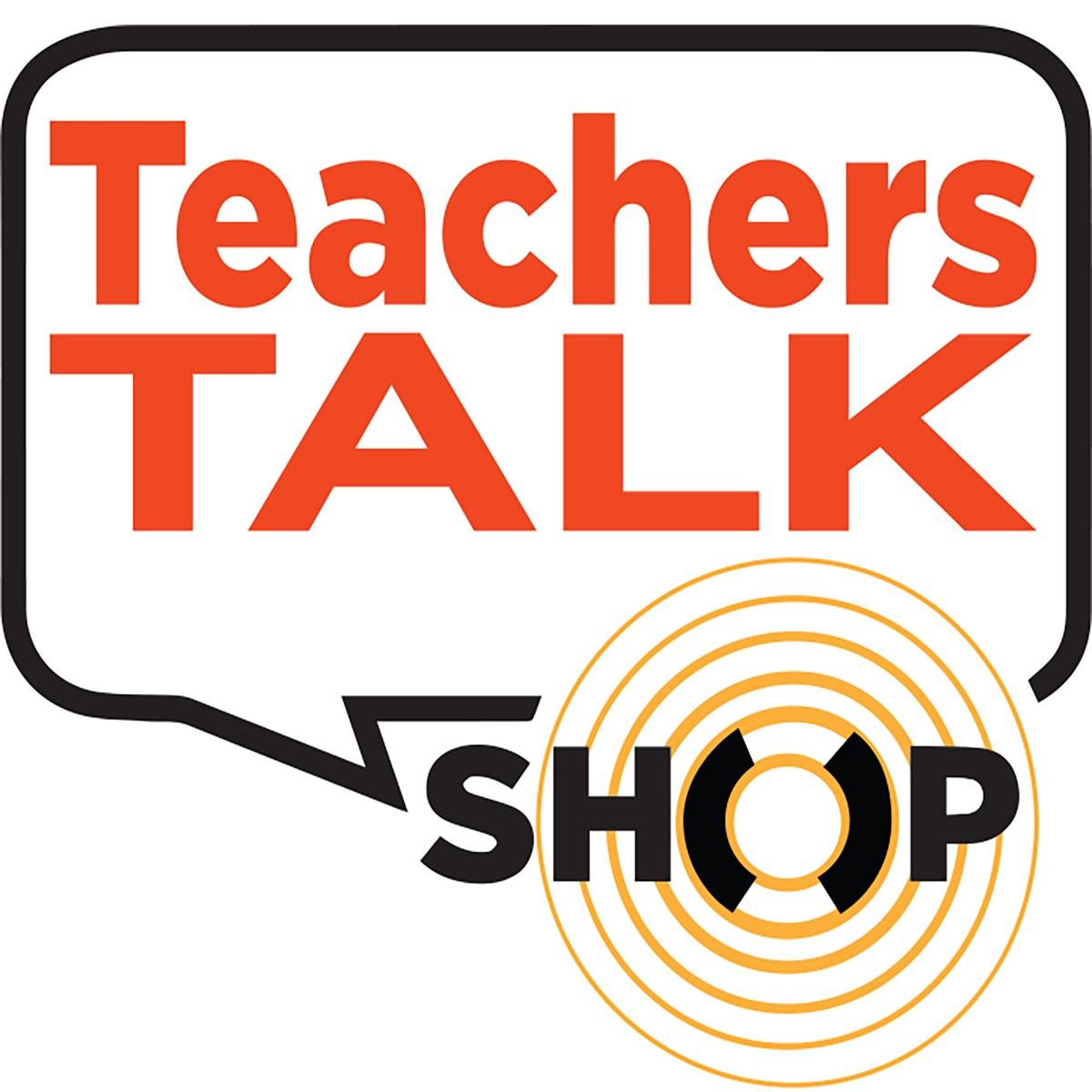 The Teachers Talk Shop Podcast