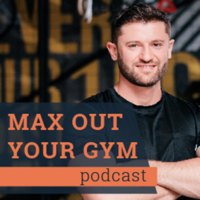 Max Out Your Gym Podcast podcast