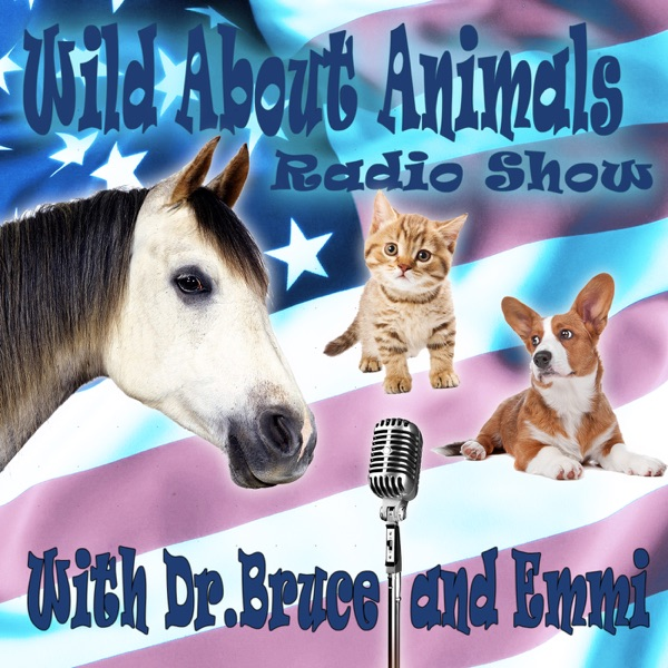 Podcast – Wild About Animals Radio Show with Dr Bruce and Emmi