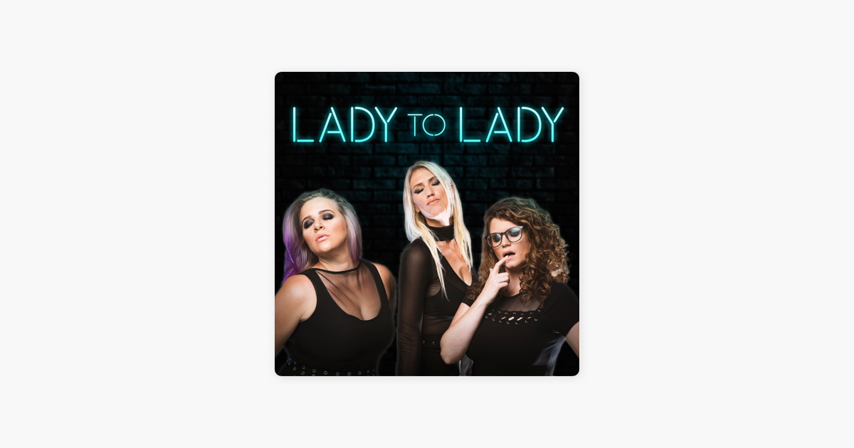 Lady to Lady on Apple Podcasts