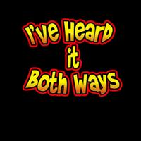 I've Heard It Both Ways! podcast