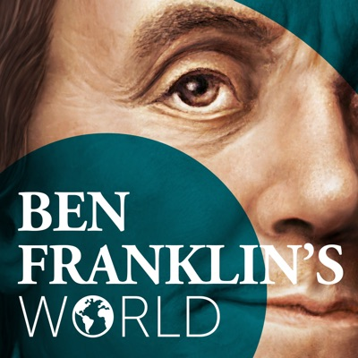 Ben Franklin's World: A Podcast About Early American History