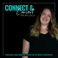 Connect & Convert with Ashley DeLuca podcast