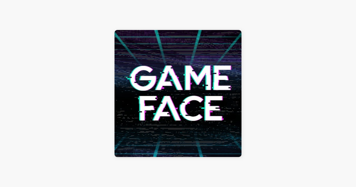 GameFace on Apple Podcasts