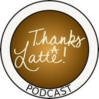 Thanks a Latte! Podcast podcast