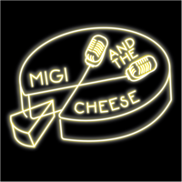 Migi and the Cheese podcast