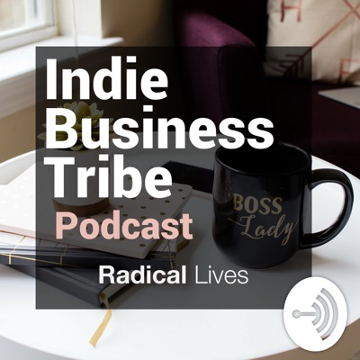 Radical Lives - Indie Business Tribe Podcast
