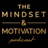 The Mindset & Motivation Podcast