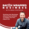 Bacon Wrapped Business With Brad Costanzo | Sizzling Hot Business Advice Guaranteed To Make You Fat...PROFITS! artwork