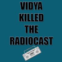 Vidya Killed The Radiocast podcast