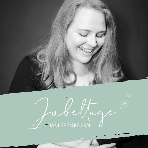 Jubeltage - Das Leben feiern | Dein Podcast für mehr Happiness & Mindfulness.