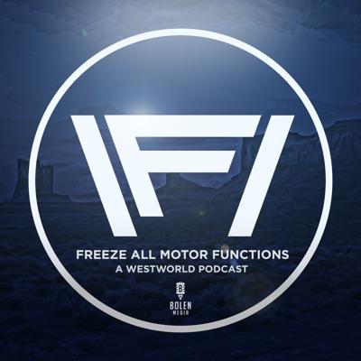 Freeze All Motor Functions: Westworld:Bolen Media