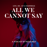 All We Cannot Say podcast