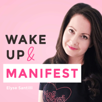 Wake Up and Manifest Podcast podcast
