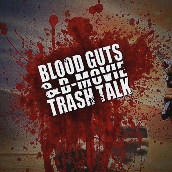 Blood, Guts, & B-movie Trash Talk