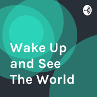 Wake Up and See The World podcast