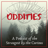 Oddities: A Podcast of the Strangest by the Curious podcast