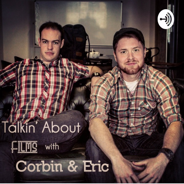 Talkin' About Films with Corbin and Eric