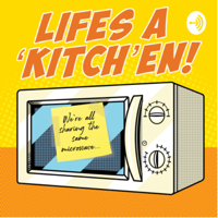 Life's a kitchen podcast