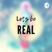 Lets Be Real podcast