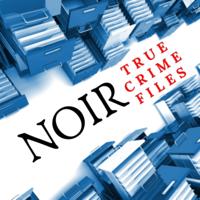 NOIR True Crime Files Podcast podcast