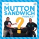 The Mutton Sandwich Podcast