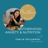 Motherhood, Anxiety & Nutrition with Thalia Pellegrini
