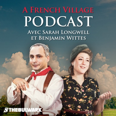 A French Village Podcast with Sarah Longwell and Ben Wittes:The Bulwark