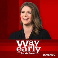 Way Too Early with Kasie Hunt podcast