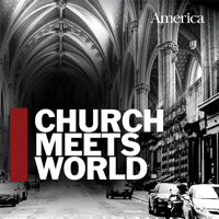 Church Meets World: The America Magazine Podcast podcast