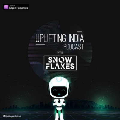 Uplifting India Podcast with Snow Flakes:Snow Flakes