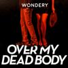 Over My Dead Body - Wondery