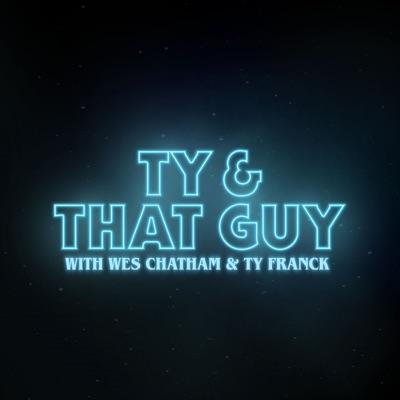 Ty & That Guy:Wes Chatham & Ty Franck