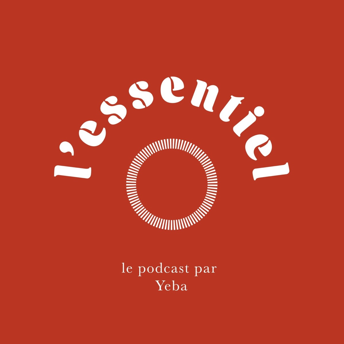 L'essentiel, le podcast par Yeba