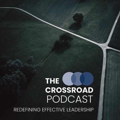 The Crossroad Podcast: Redefining Effective Leadership