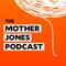The Mother Jones Podcast