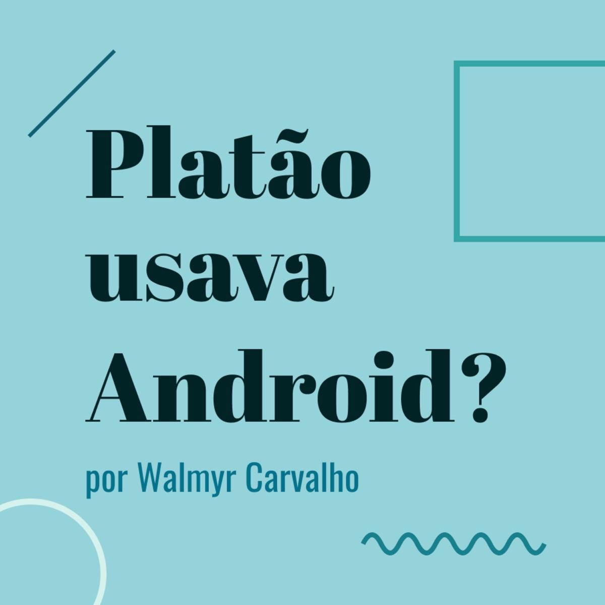 Platão usava Android?