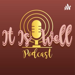 It Is well podcast