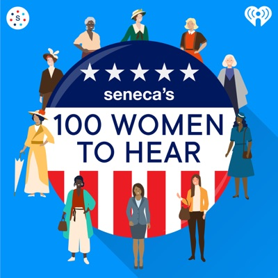 Seneca's 100 Women to Hear:Seneca Women Podcast Network & iHeartRadio