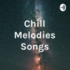 Chill Melodies Songs