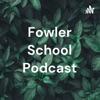 Fowler School Podcast artwork