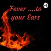 Fever ....to your Ears artwork