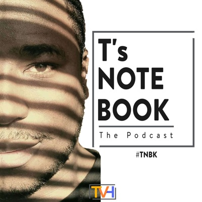 T's Notebook: The Podcast