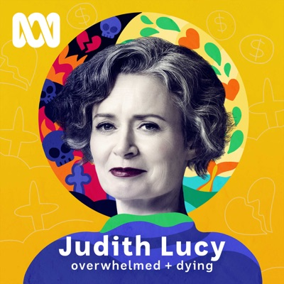 Judith Lucy - Overwhelmed &  Dying:ABC Radio